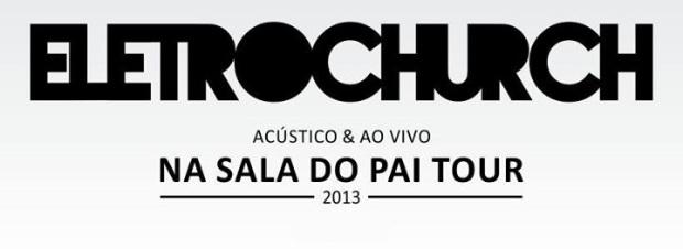 eletrochurch-nasaladopaitour-2013